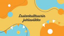 Oranssi-sinisella taustalla muotoja ja tekstinä Lastenkulttuurin juhlaviikko